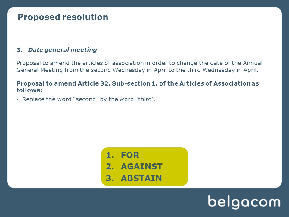 Proposed resolution 3.Date general meeting Proposal to amend the articles of association in order to change the date of the Annual General Meeting from the second Wednesday in April to the third Wednesday in April.