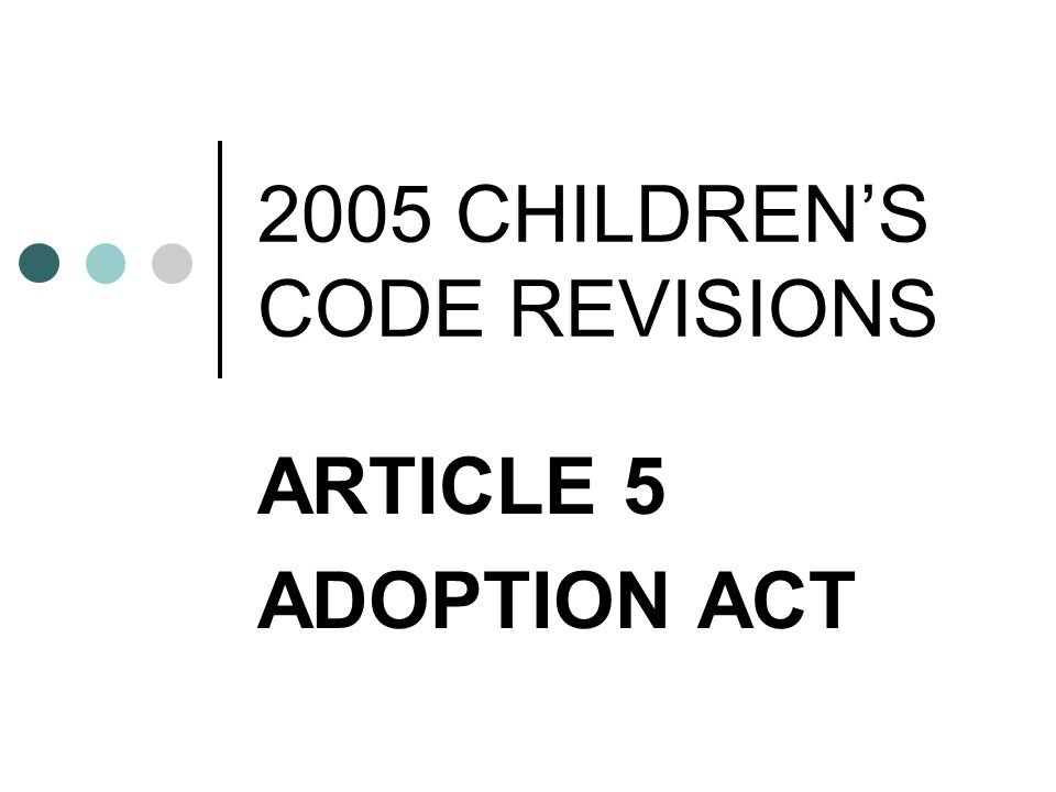 2005 CHILDREN'S CODE REVISIONS ARTICLE 5 ADOPTION ACT