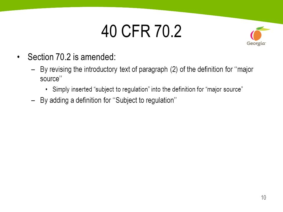 10 40 CFR 70.2 Section 70.2 is amended: –By revising the introductory text of paragraph (2) of the definition for ''major source'' Simply inserted subject to regulation into the definition for major source –By adding a definition for ''Subject to regulation''