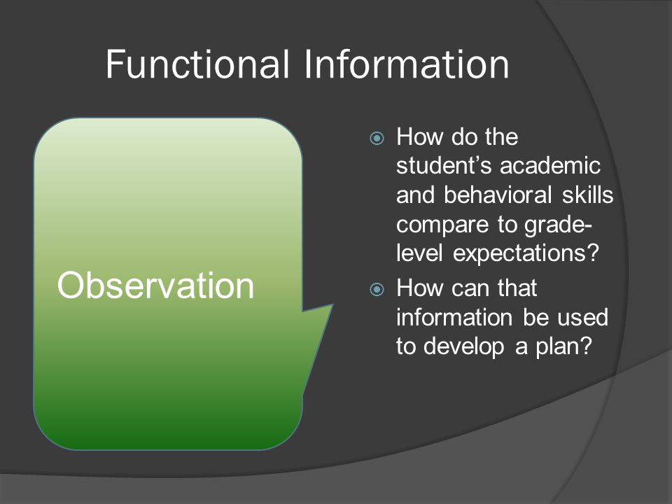 Functional Information  How do the student's academic and behavioral skills compare to grade- level expectations.