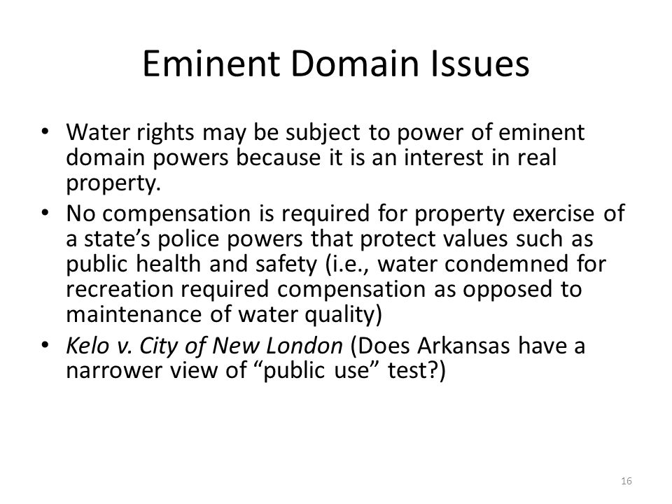Eminent Domain Issues Water rights may be subject to power of eminent domain powers because it is an interest in real property.