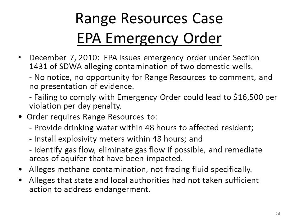 Range Resources Case EPA Emergency Order December 7, 2010: EPA issues emergency order under Section 1431 of SDWA alleging contamination of two domestic wells.