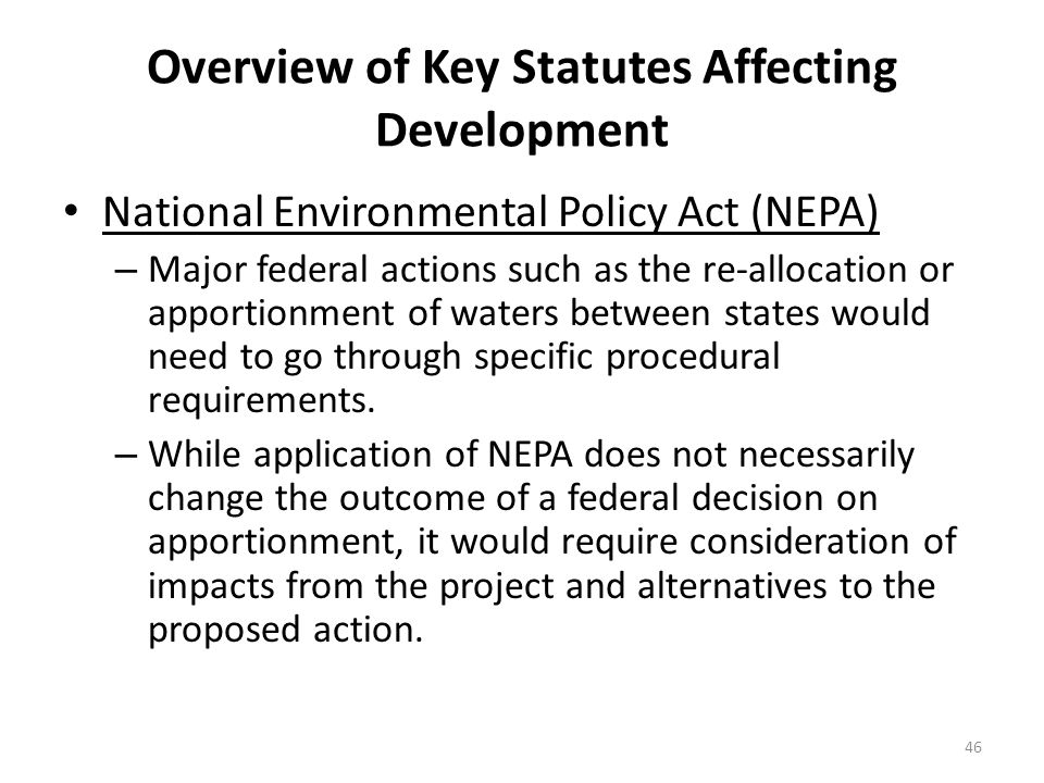 National Environmental Policy Act (NEPA) – Major federal actions such as the re-allocation or apportionment of waters between states would need to go through specific procedural requirements.