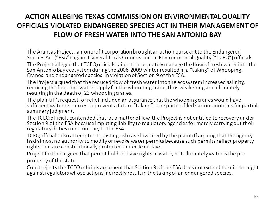ACTION ALLEGING TEXAS COMMISSION ON ENVIRONMENTAL QUALITY OFFICIALS VIOLATED ENDANGERED SPECIES ACT IN THEIR MANAGEMENT OF FLOW OF FRESH WATER INTO THE SAN ANTONIO BAY The Aransas Project, a nonprofit corporation brought an action pursuant to the Endangered Species Act ( ESA ) against several Texas Commission on Environmental Quality ( TCEQ ) officials.