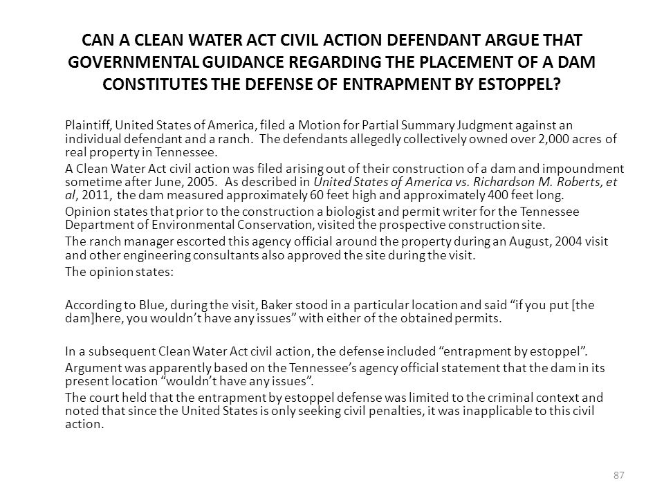 CAN A CLEAN WATER ACT CIVIL ACTION DEFENDANT ARGUE THAT GOVERNMENTAL GUIDANCE REGARDING THE PLACEMENT OF A DAM CONSTITUTES THE DEFENSE OF ENTRAPMENT BY ESTOPPEL.