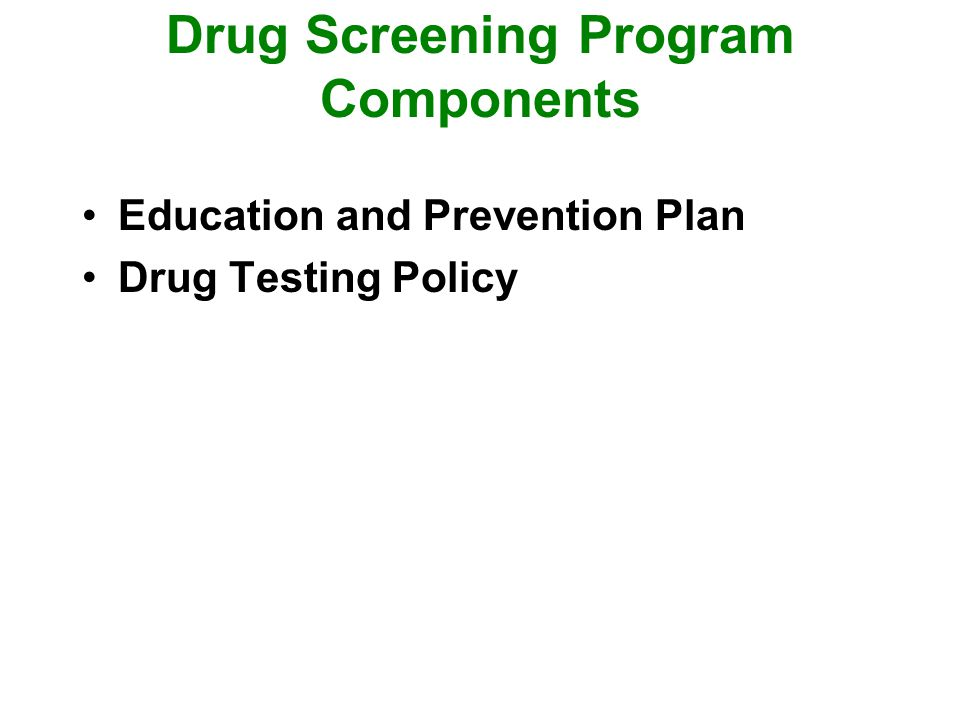 Drug Screening Program Components Education and Prevention Plan Drug Testing Policy