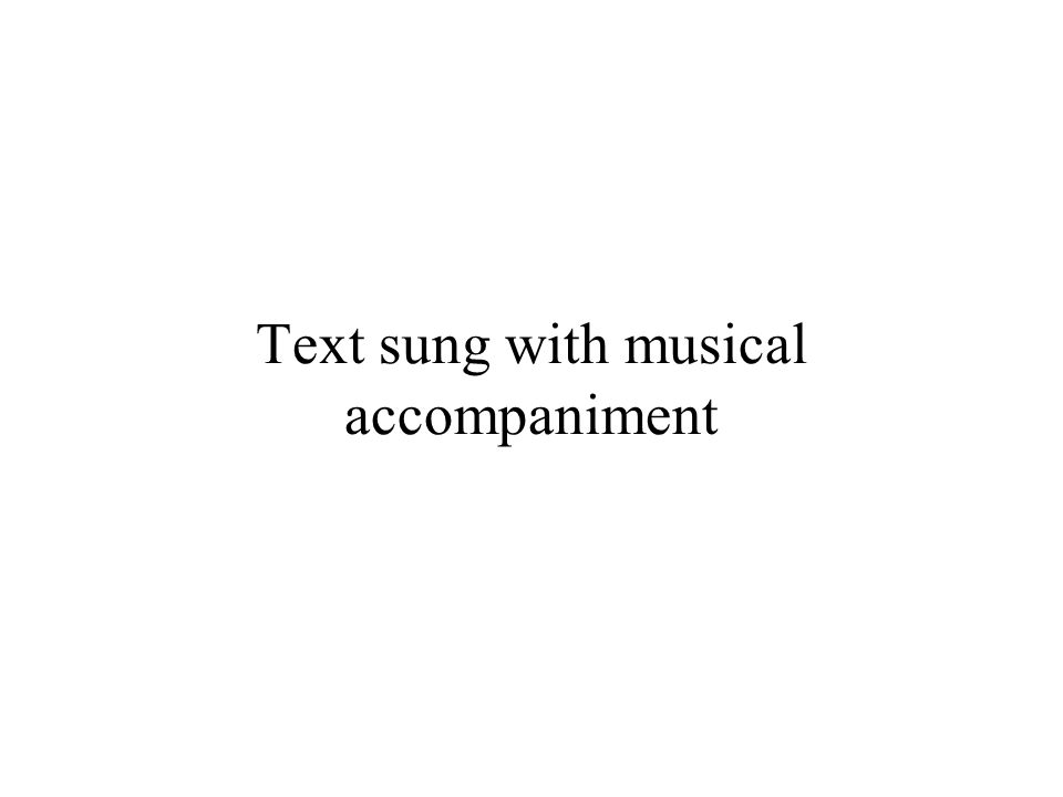 Text sung with musical accompaniment