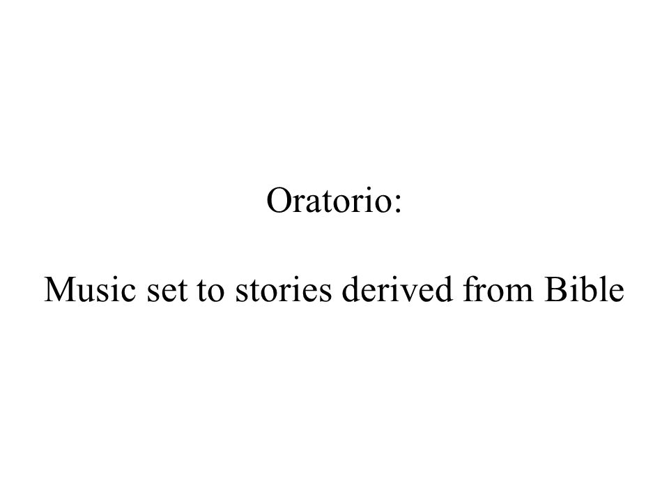 Oratorio: Music set to stories derived from Bible