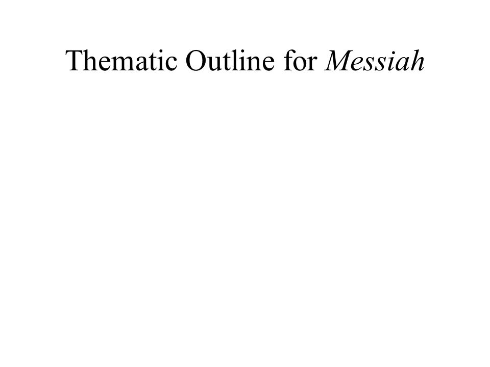 Thematic Outline for Messiah