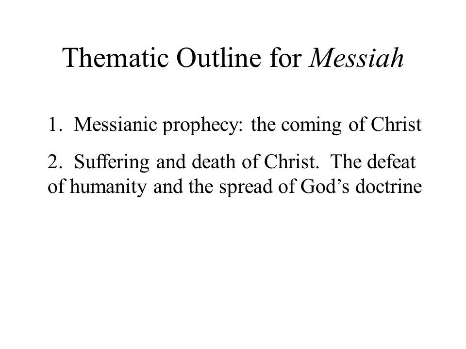 Thematic Outline for Messiah 1. Messianic prophecy: the coming of Christ 2.