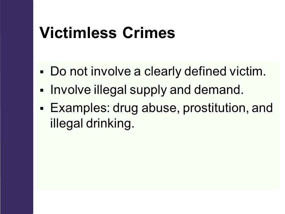 Victimless Crimes  Do not involve a clearly defined victim.