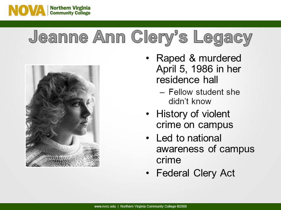 Raped & murdered April 5, 1986 in her residence hall –Fellow student she didn't know History of violent crime on campus Led to national awareness of campus crime Federal Clery Act