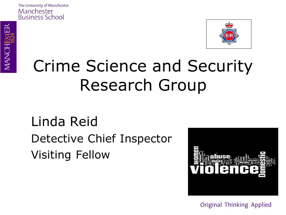 Crime Science and Security Research Group Linda Reid Detective Chief Inspector Visiting Fellow