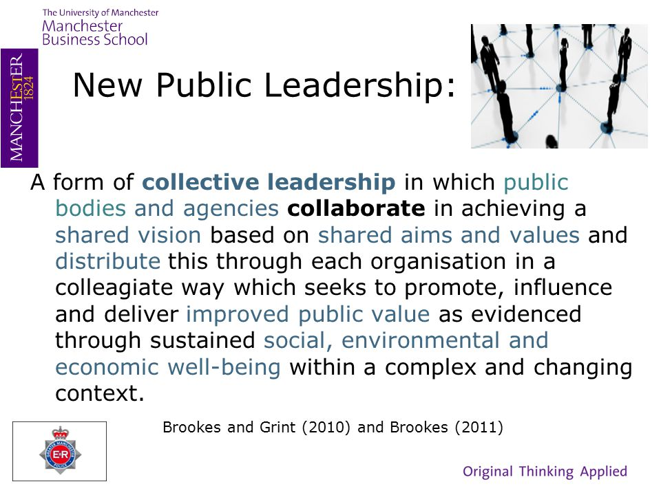 New Public Leadership: A form of collective leadership in which public bodies and agencies collaborate in achieving a shared vision based on shared aims and values and distribute this through each organisation in a colleagiate way which seeks to promote, influence and deliver improved public value as evidenced through sustained social, environmental and economic well-being within a complex and changing context.