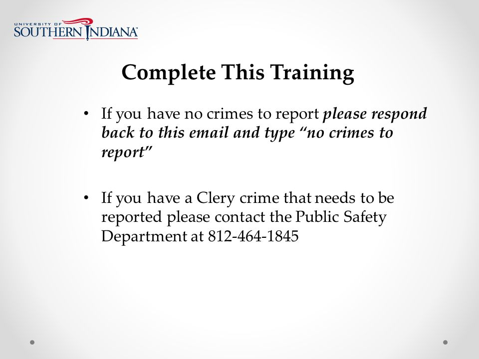 Complete This Training If you have no crimes to report please respond back to this  and type no crimes to report If you have a Clery crime that needs to be reported please contact the Public Safety Department at