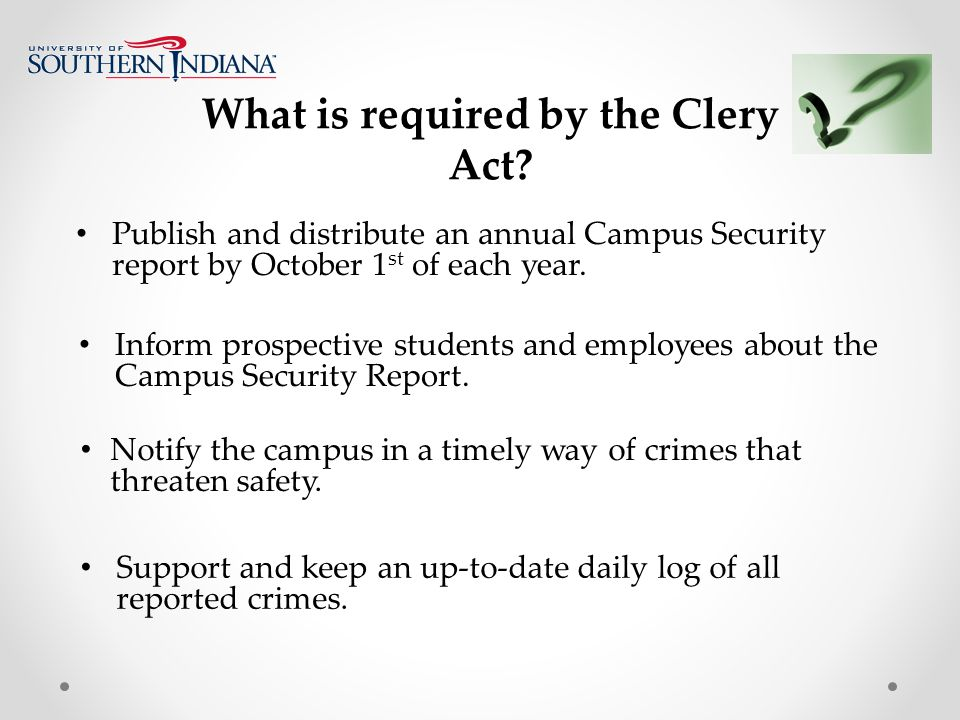Publish and distribute an annual Campus Security report by October 1 st of each year.