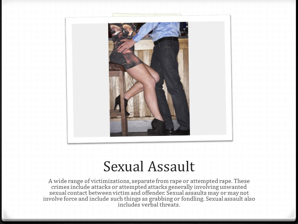 Sexual Assault A wide range of victimizations, separate from rape or attempted rape.
