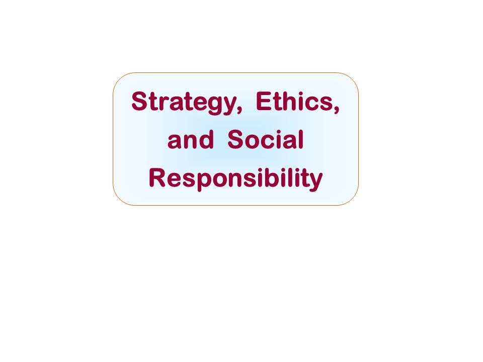 Strategy, Ethics, and Social Responsibility McGraw-Hill/IrwinCopyright © 2008 by The McGraw-Hill Companies, Inc.