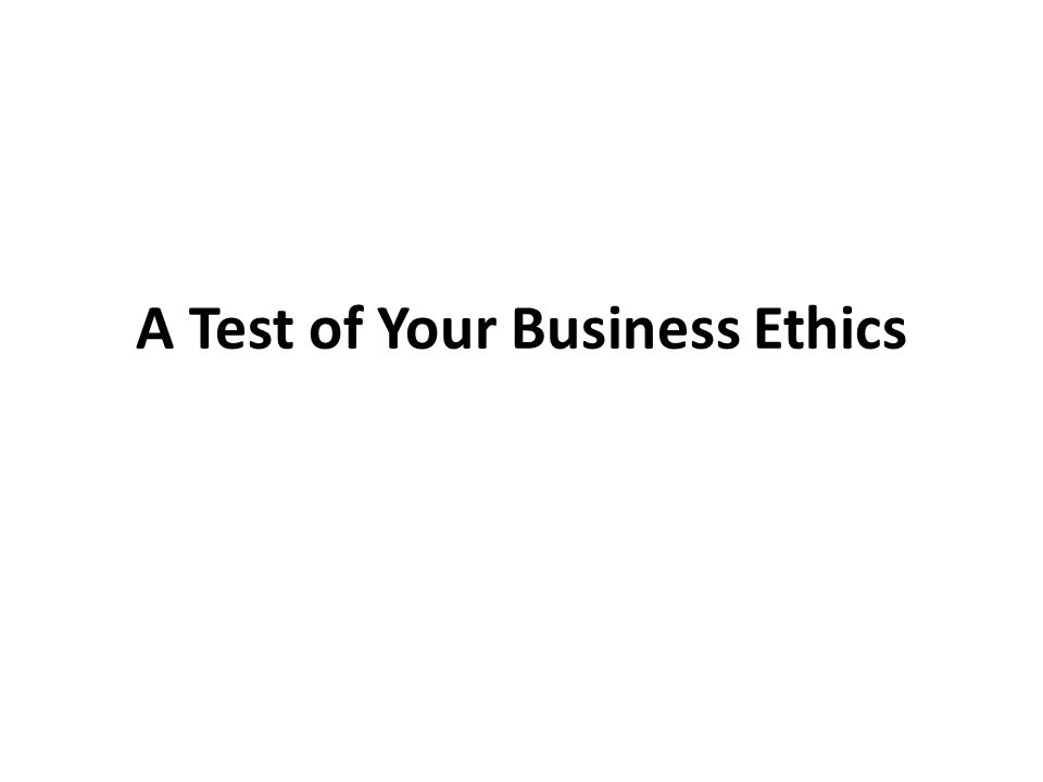 A Test of Your Business Ethics