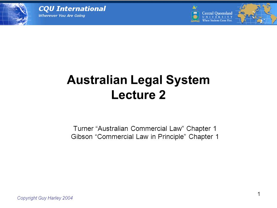 Copyright Guy Harley Australian Legal System Lecture 2 Turner Australian Commercial Law Chapter 1 Gibson Commercial Law in Principle Chapter 1
