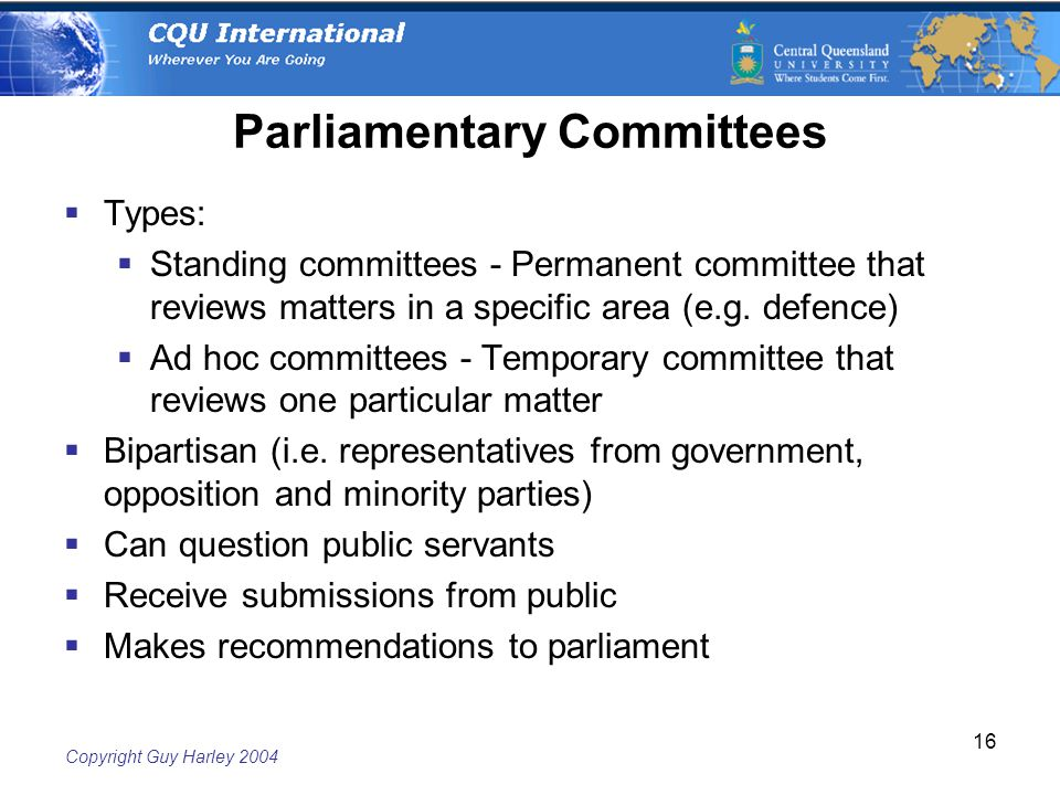 Copyright Guy Harley Parliamentary Committees  Types:  Standing committees - Permanent committee that reviews matters in a specific area (e.g.