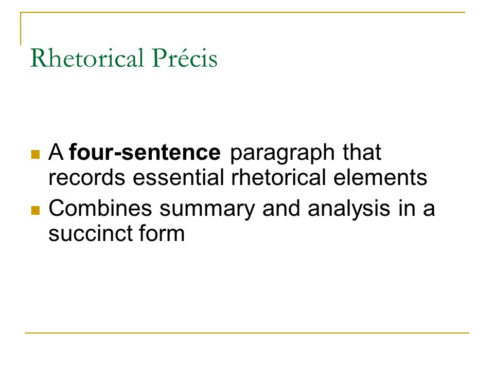 2 Rhetorical Precis A Four Sentence Paragraph That Records Essential Elements Combines Summary And Analysis In Succinct Form
