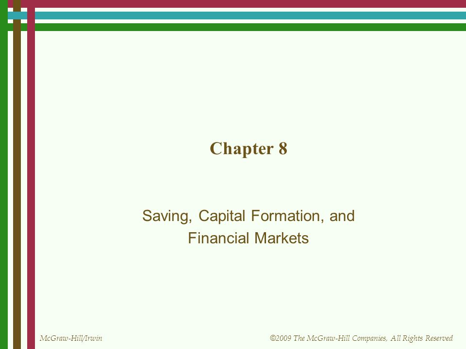 McGraw-Hill/Irwin © 2009 The McGraw-Hill Companies, All Rights Reserved Chapter 8 Saving, Capital Formation, and Financial Markets