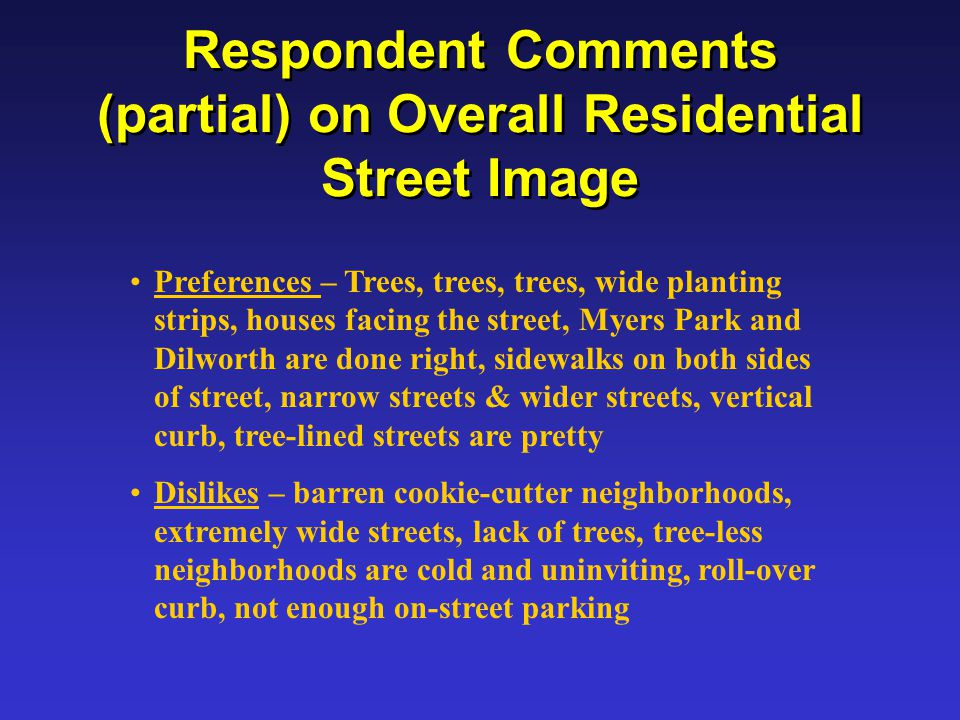 11 Respondent Comments (partial) on Overall Residential Street Image  Preferences – Trees, trees, trees, wide planting strips, houses facing the  street, ...