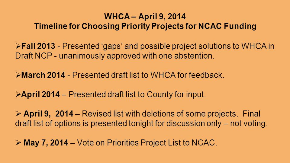WHCA – April 9, 2014 Timeline for Choosing Priority Projects for NCAC Funding  Fall Presented 'gaps' and possible project solutions to WHCA in Draft NCP - unanimously approved with one abstention.
