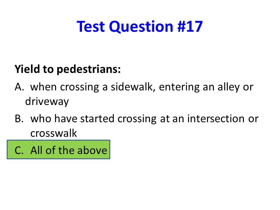 Test Question #17 Yield to pedestrians: A.