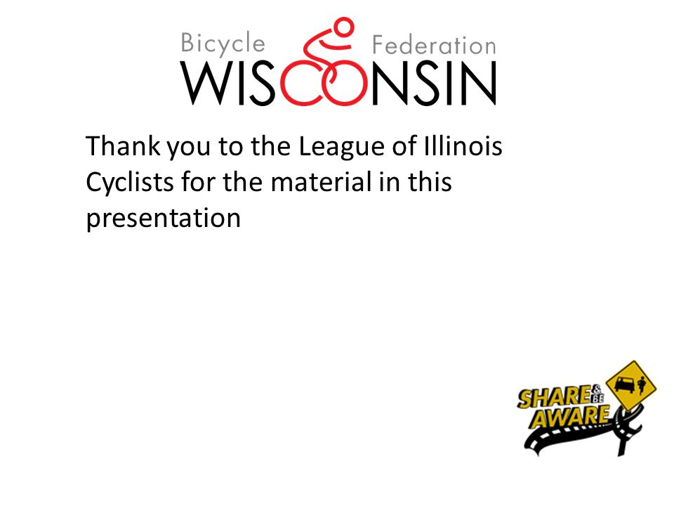 Thank you to the League of Illinois Cyclists for the material in this presentation