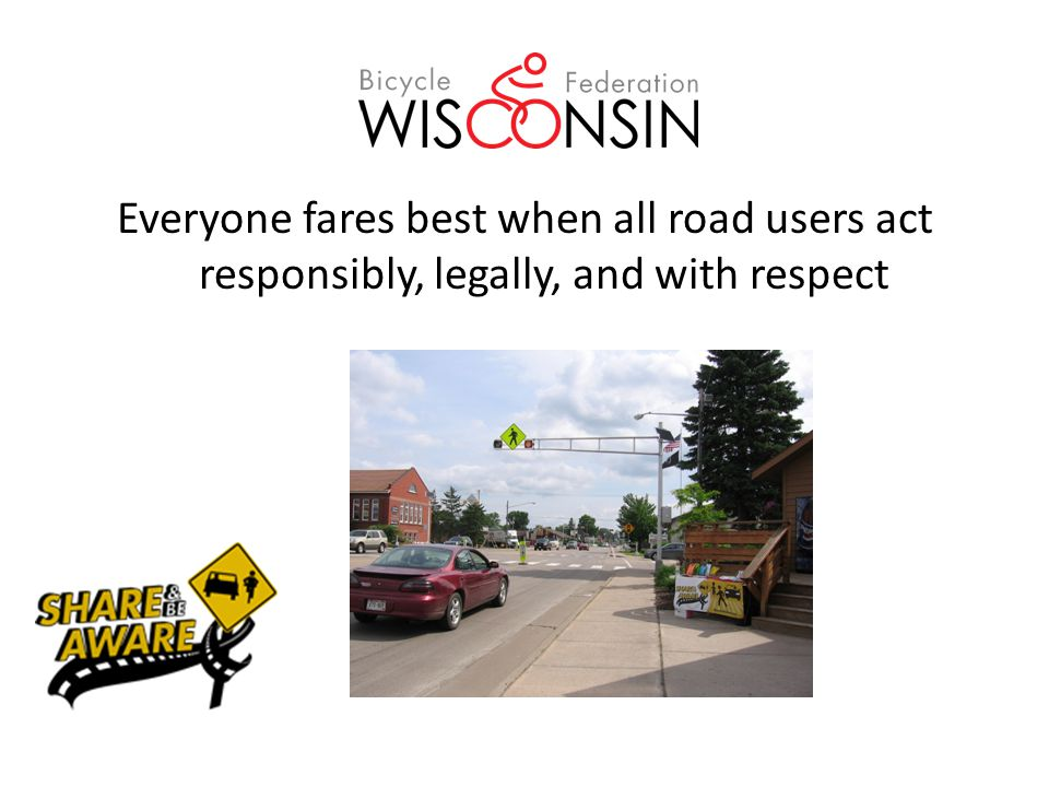 Everyone fares best when all road users act responsibly, legally, and with respect