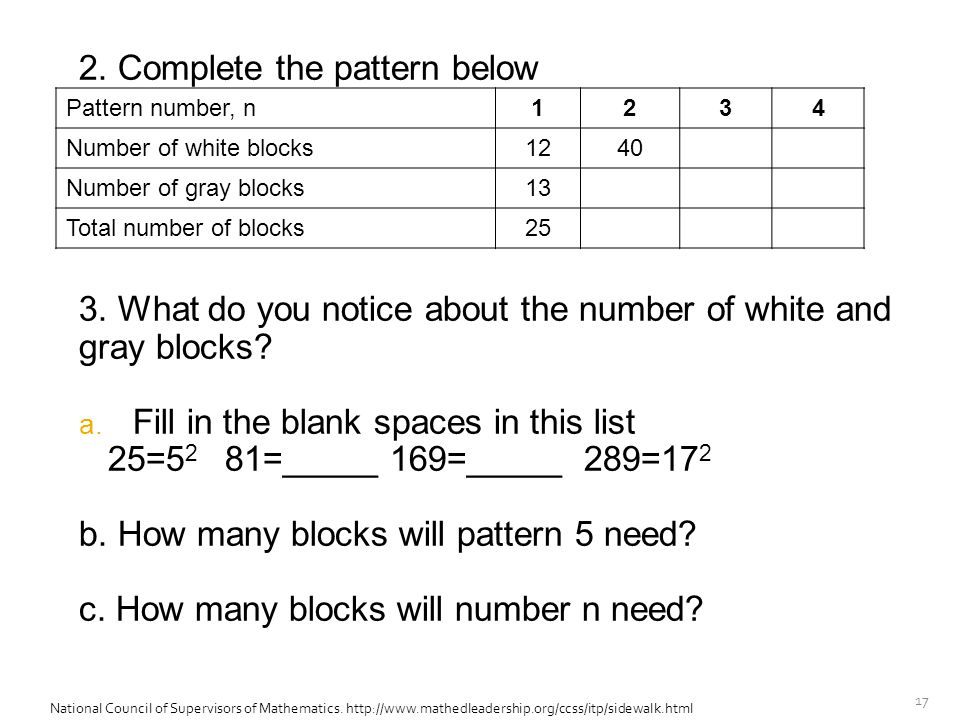 17 2. Complete the pattern below 3. What do you notice about the number of white and gray blocks.