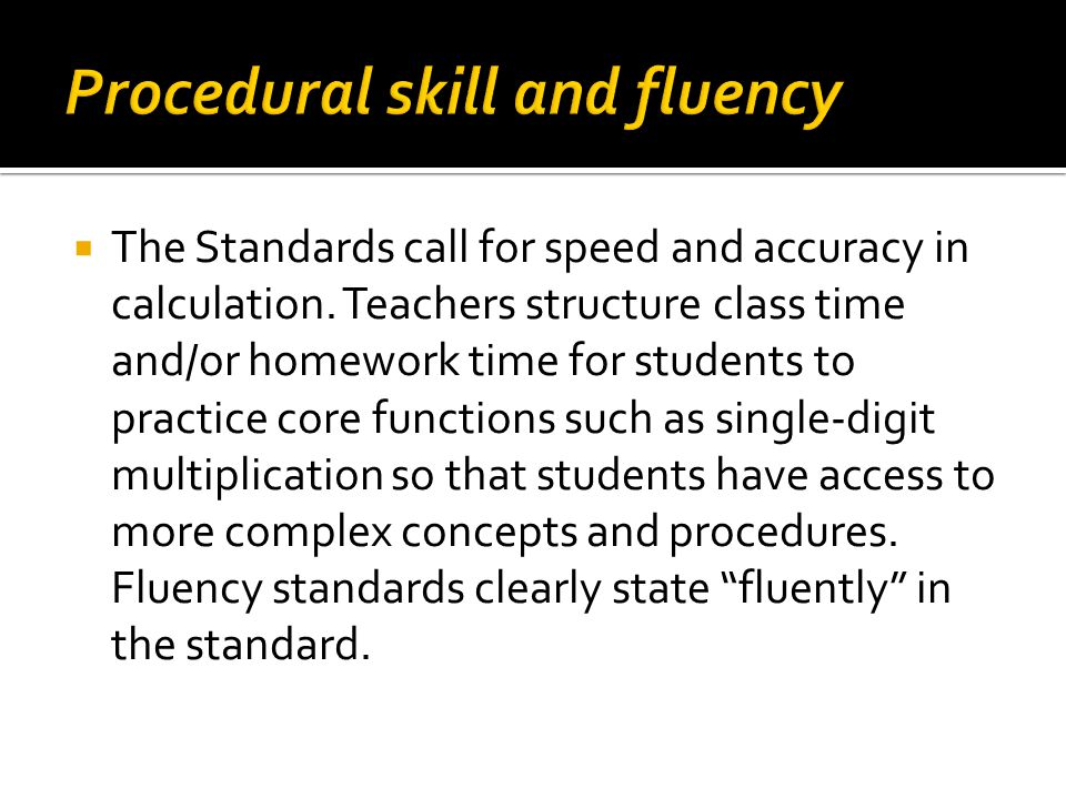  The Standards call for speed and accuracy in calculation.