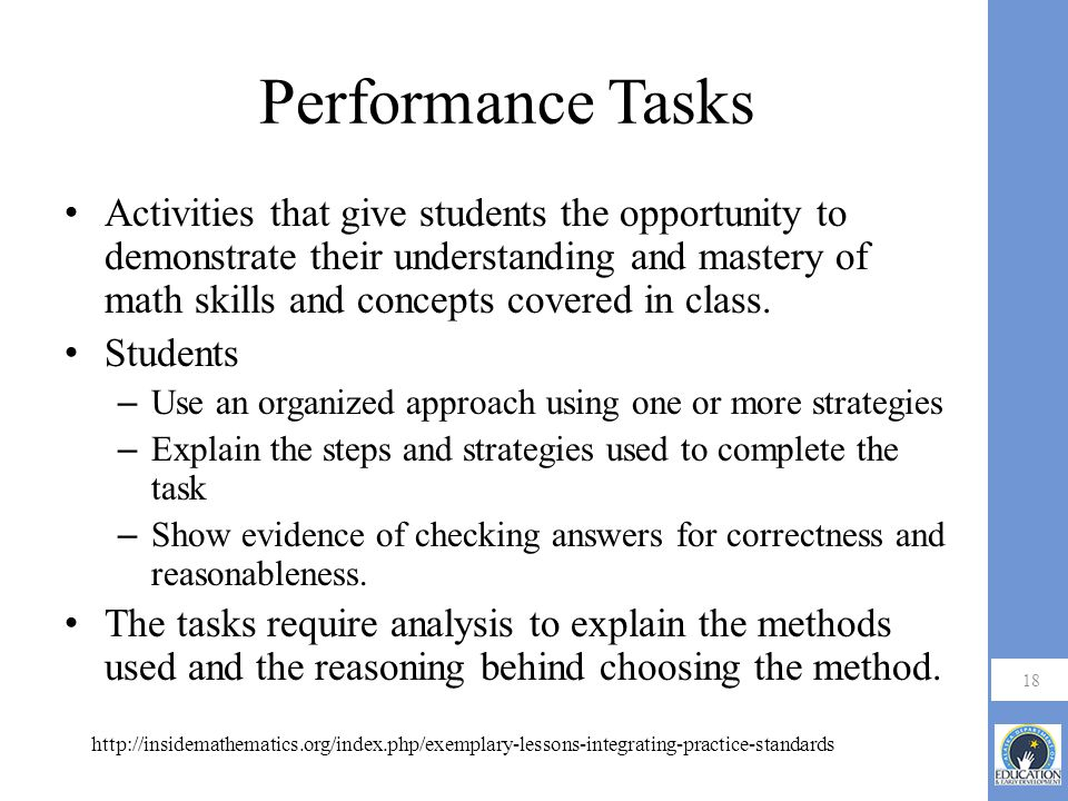 Performance Tasks Activities that give students the opportunity to demonstrate their understanding and mastery of math skills and concepts covered in class.