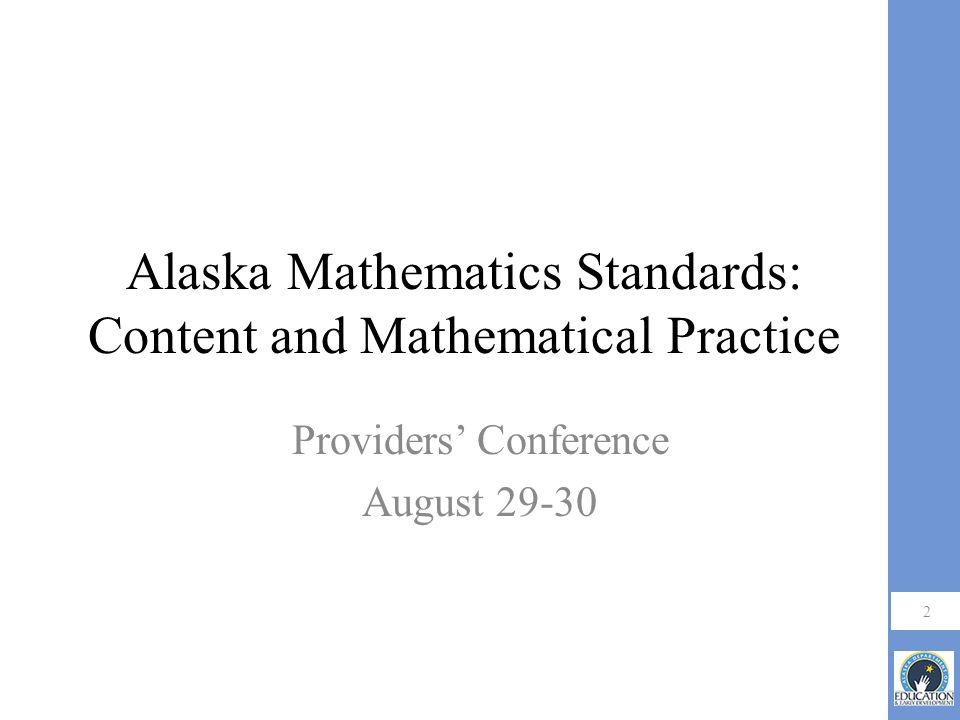 Alaska Mathematics Standards: Content and Mathematical Practice Providers' Conference August
