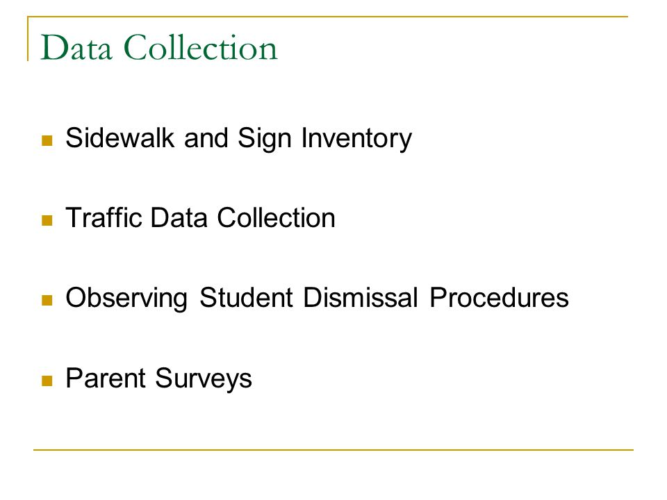Data Collection Sidewalk and Sign Inventory Traffic Data Collection Observing Student Dismissal Procedures Parent Surveys