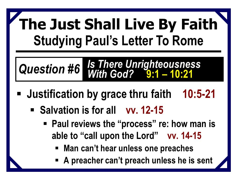 The Just Shall Live By Faith Studying Paul's Letter To Rome  Justification by grace thru faith 10:5-21  Salvation is for all vv.
