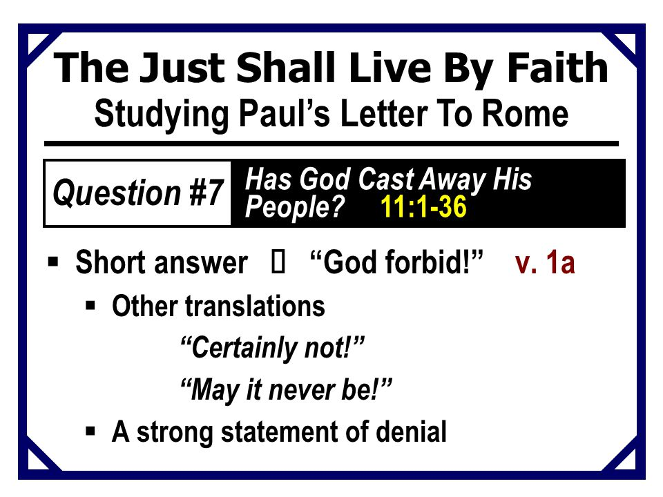 The Just Shall Live By Faith Studying Paul's Letter To Rome  Short answer Ù God forbid! v.