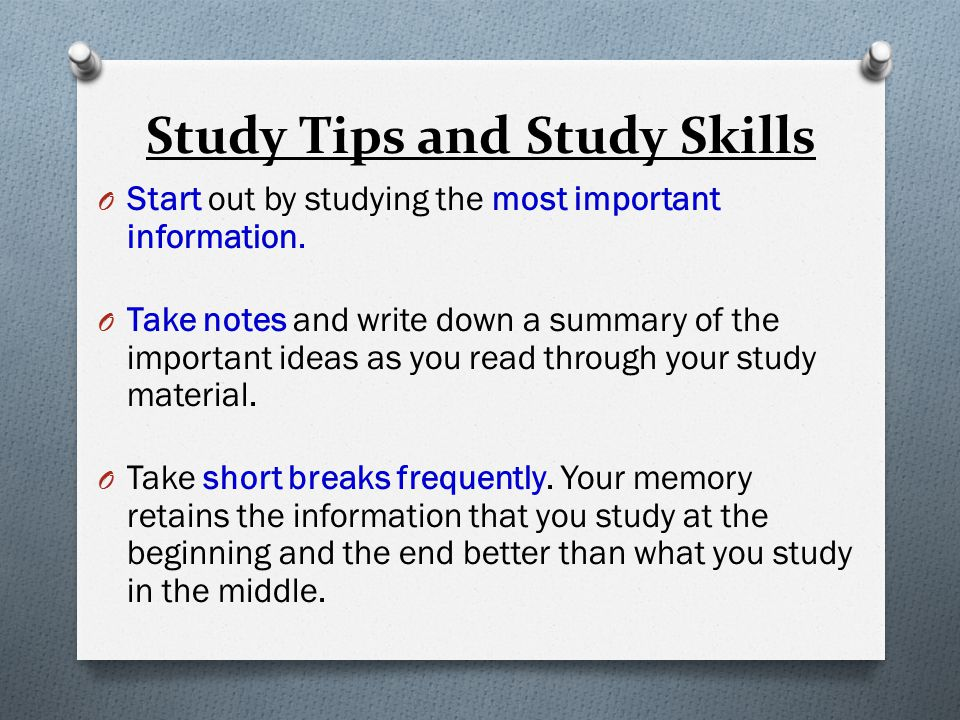 Study Tips and Study Skills O Start out by studying the most important information.