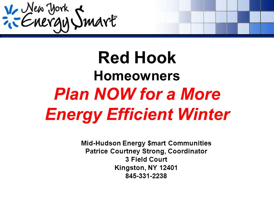 Red Hook Homeowners Plan NOW for a More Energy Efficient Winter Mid-Hudson Energy $mart Communities Patrice Courtney Strong, Coordinator 3 Field Court Kingston, NY