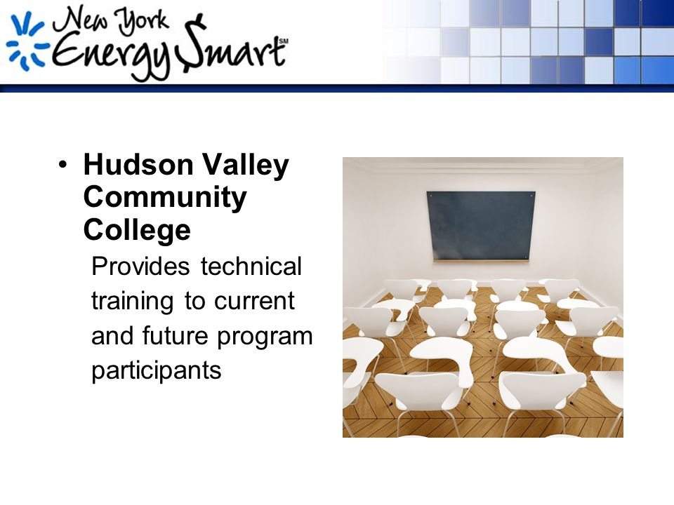 Hudson Valley Community College Provides technical training to current and future program participants