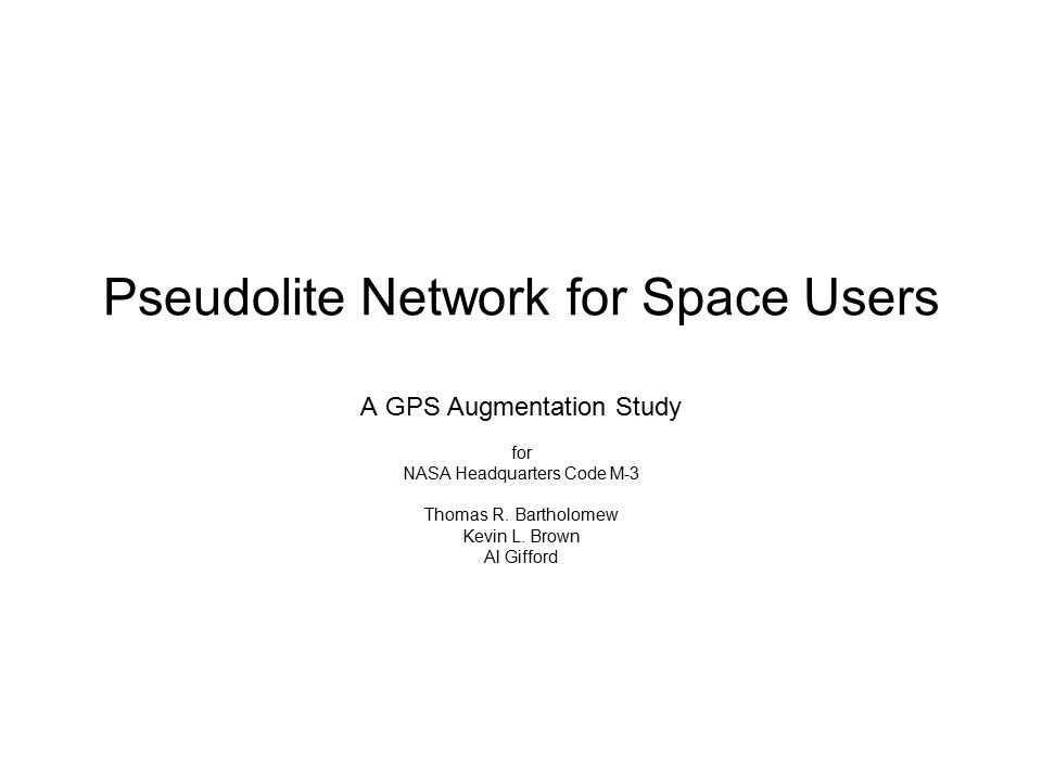 Pseudolite Network for Space Users A GPS Augmentation Study for NASA Headquarters Code M-3 Thomas R.