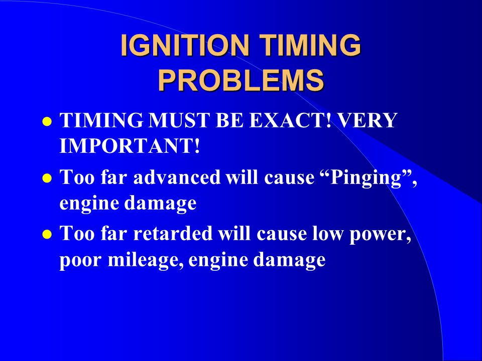 IGNITION TIMING PROBLEMS l TIMING MUST BE EXACT. VERY IMPORTANT.