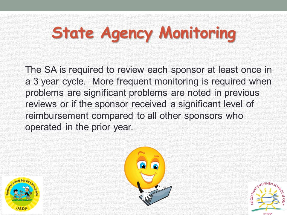 State Agency Monitoring The SA is required to review each sponsor at least once in a 3 year cycle.