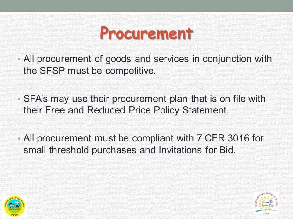 Procurement All procurement of goods and services in conjunction with the SFSP must be competitive.