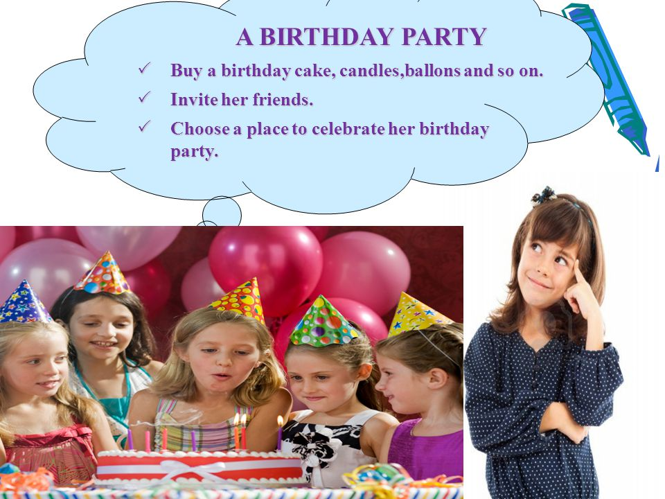 A Birthday Party Buy A Birthday Cake Candlesballons And So On