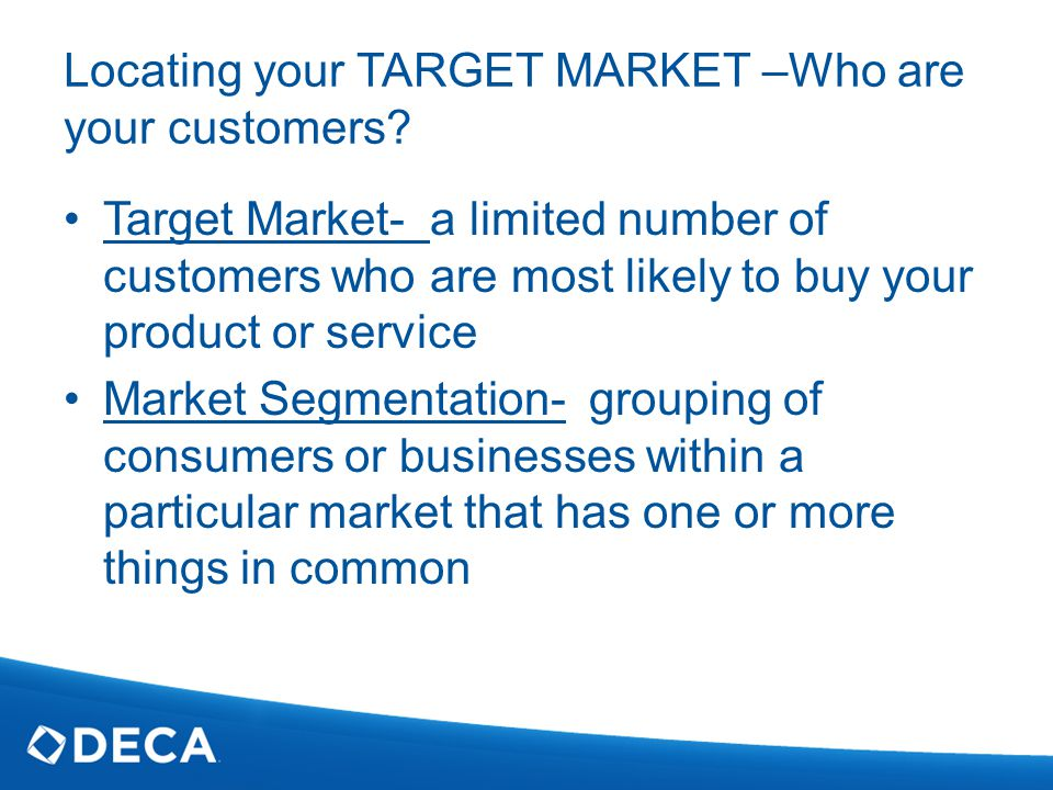 Locating your TARGET MARKET –Who are your customers.