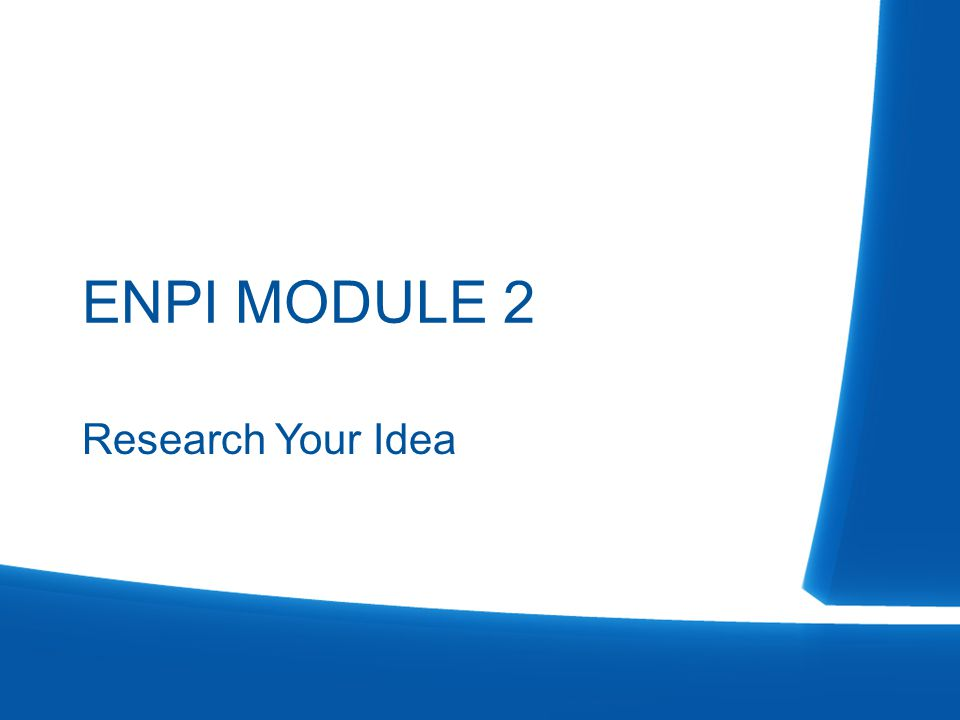 ENPI MODULE 2 Research Your Idea