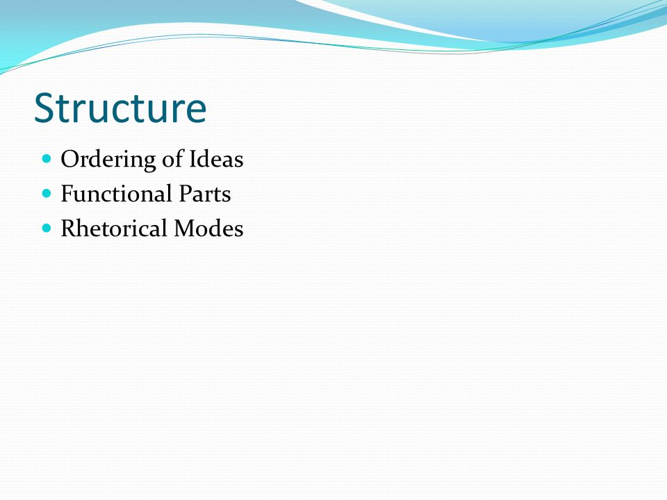 Structure Ordering of Ideas Functional Parts Rhetorical Modes